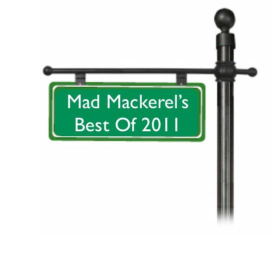 Mad Mackerel's Best of 2011.