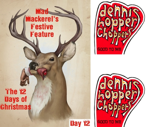 Mad Mackerel's 12 Days of Christmas No 12 Dennis Hopper Choppers.