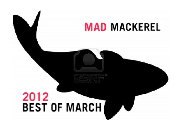 Mad Mackerel's Best Of The Month: March 2012.