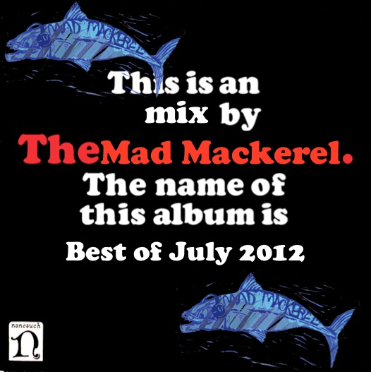 Mad Mackerel's Best Of July Mix.