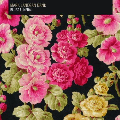 Mark Lanegan Band - Blues Funeral
