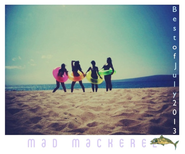 Mad Mackerel's Best Of July 2013