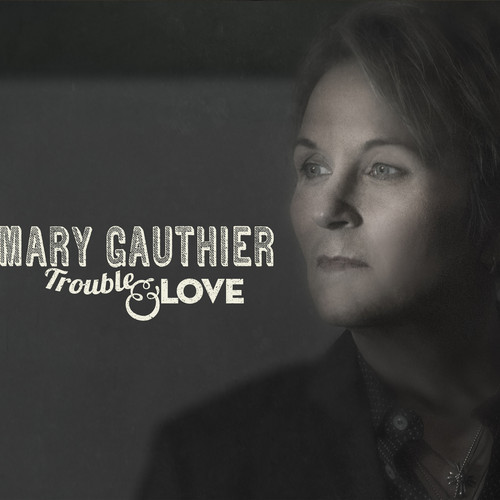 Mary Gautier To Release Trouble & Love