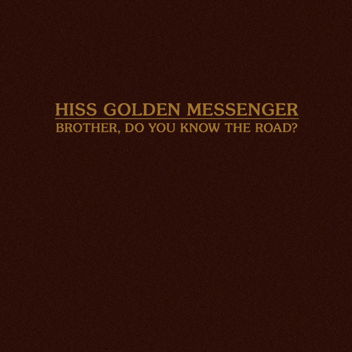 Hiss Golden Messenger - Brother Do You Know The Road?