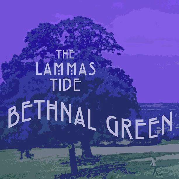 The Lammas Tide - Bethnal Green