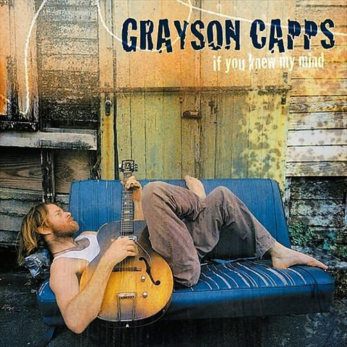 Grayson Capps - If You Knew My Mind Reissue